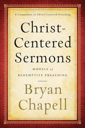 9780801048692-Christ-Centered Sermons: Models of Redemptive Preaching-Chapell, Bryan