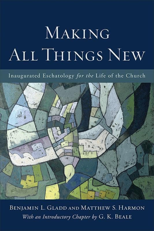 9780801049606-Making All Things New: Inaugurated Eschatology for the Life of the Church-Gladd, Benjamin L.; Harmon, Matthew S.