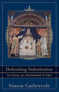 9780801049774-Defending Substitution: An Essay on Atonement in Paul (Acadia Studies in Bible and Theology)-Gathercole, Simon