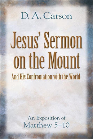 9780801065316-Jesus' Sermon on the Mount and His Confrontation with the World: An Exposition of Matthew 5–10-Carson, D. A.