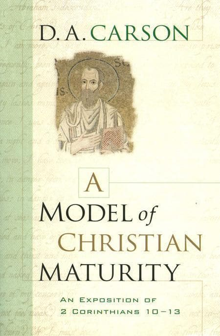 9780801067686-Model of Christian Maturity, A: An Exposition of 2 Corinthians 10–13-Carson, D. A.
