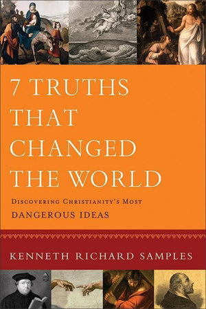 9780801072116-7 Truths that Changed the World: Discovering Christianity's Most Dangerous Ideas-Samples, Kenneth R.