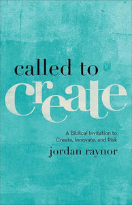 9780801075186-Called to Create: A Biblical Invitation to Create, Innovate and Risk-Raynor, Jordan