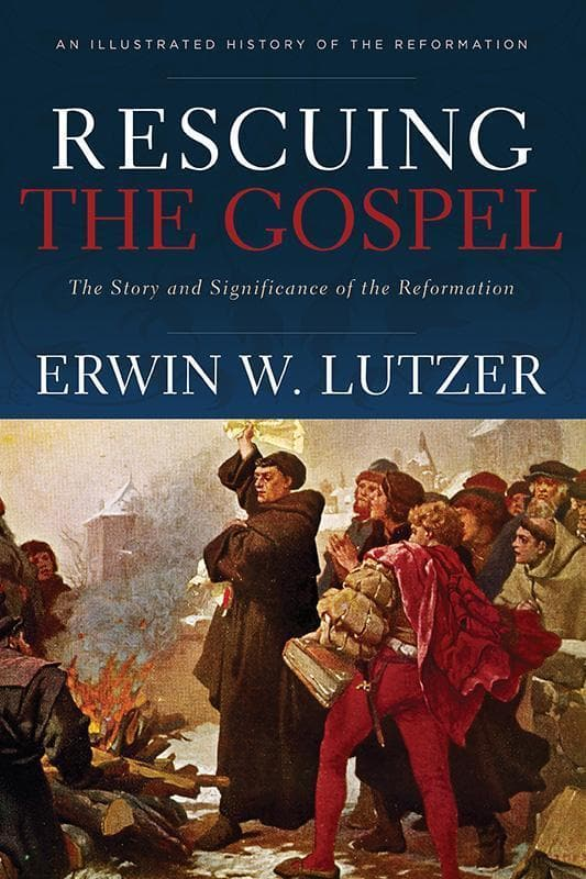 9780801075414-Rescuing the Gospel: The Story and Significance of the Reformation-Lutzer, Erwin W.