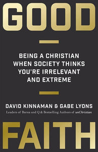 9780801075445-Good Faith: Being Christian When Society Thinks You're Irrelevant and Extreme-Kinnaman, David; Lyons, Gabe