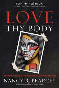 Love Thy Body: Answering Hard Questions Life Sexuality | 9780801075728