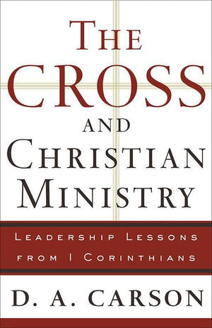 9780801091681-Cross and Christian Ministry, The: Leadership Lessons from 1 Corinthians-Carson, D. A.