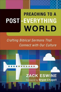 9780801091940-Preaching to a Post-Everything World: Crafting Biblical Sermons That Connect with Our Culture-Eswine, Zack