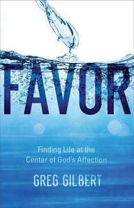 9780801093210-Favor: Finding Life at the Center of God's Affection-Gilbert, Greg