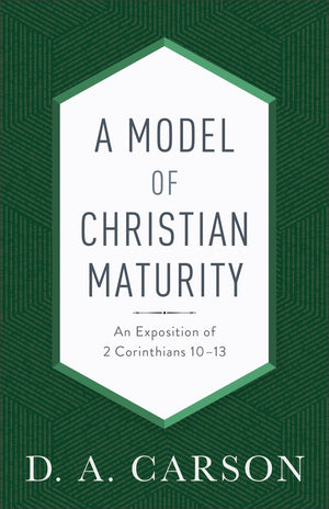 Model of Christian Maturity, A: An Exposition of 2 Corinthians 10–13 by Carson, D. A. (9780801093951) Reformers Bookshop