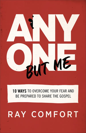Anyone but Me: 10 Ways to Overcome Your Fear and Be Prepared to Share the Gospel by Comfort, Ray (9780801093999) Reformers Bookshop