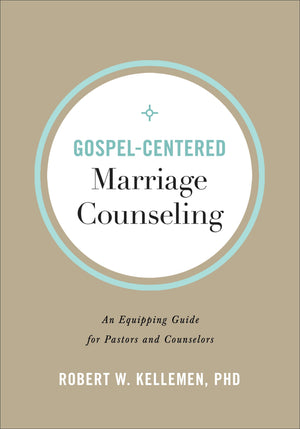 Gospel-Centered Marriage Counseling: An Equipping Guide for Pastors and Counselors by Kellemen, Robert W. (9780801094347) Reformers Bookshop