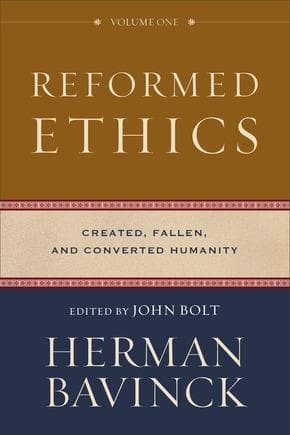 Reformed Ethics, Volume 1 Created, Fallen, and Converted Humanity by Bavinck, Herman (Edited by Bolt, John) (9780801098024) Reformers Bookshop