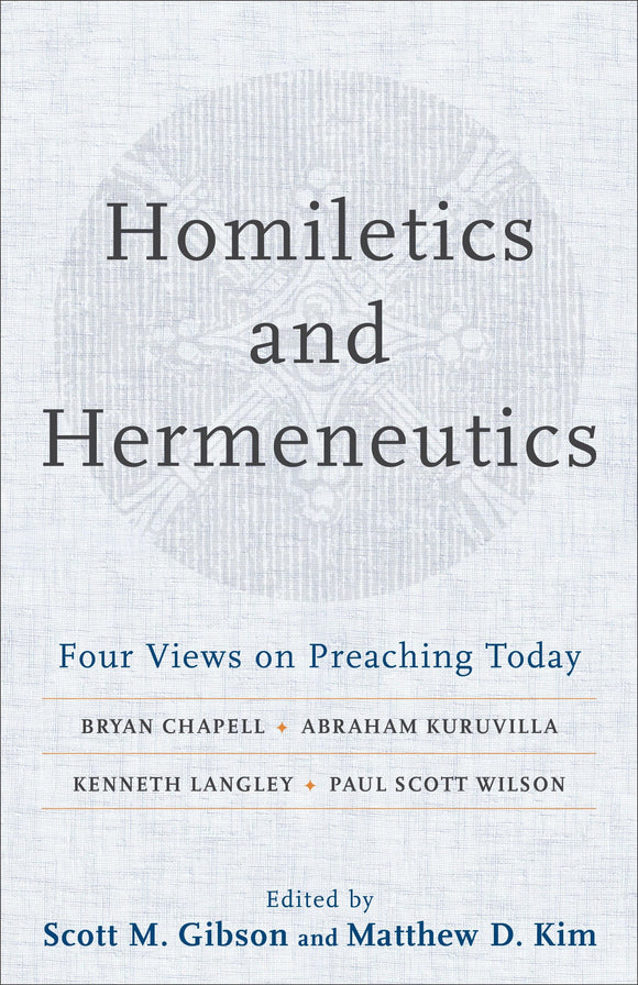 Homiletics and Hermeneutics Four Views on Preaching Today