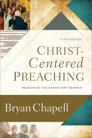 Christ-Centered Preaching: Redeeming the Expository Sermon (Third Edition) by Chapell, Bryan (9780801099748) Reformers Bookshop