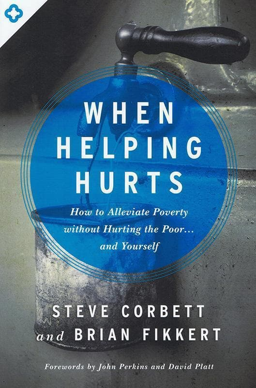 9780802409980-When Helping Hurts: How to Alleviate Poverty Without Hurting the Poor… and Yourself-Corbett, Steve; Fikkert, Brian