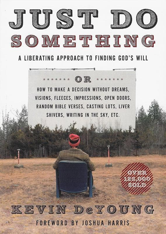 9780802411594-Just Do Something: A Liberating Approach to Finding God's Will-DeYoung, Kevin