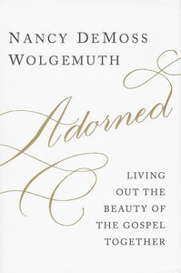 9780802412591-Adorned: Living Out the Beauty of the Gospel Together-Wolgemuth, Nancy DeMoss