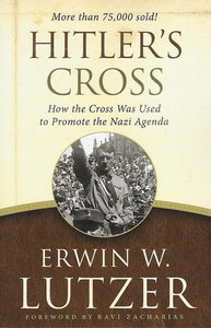 9780802413277-Hitler's Cross: How the Cross Was Used to Promote the Nazi Agenda-Lutzer, Erwin