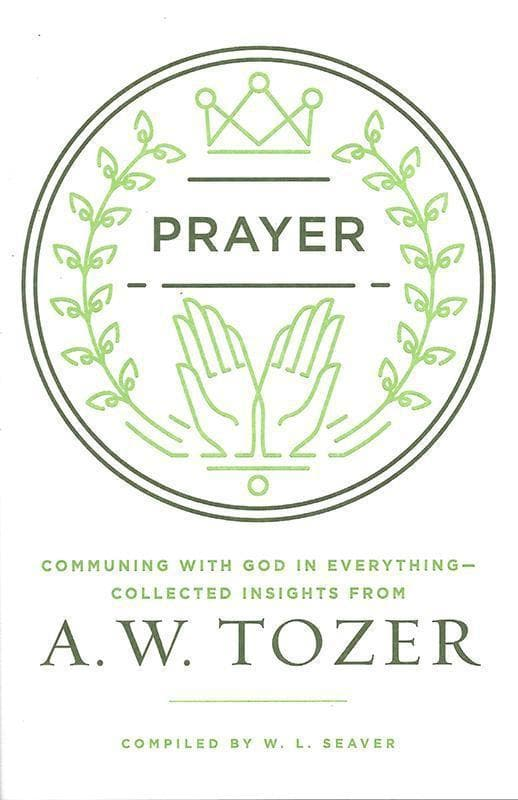 9780802413819-Prayer: Communing with God in Everything-Tozer, A. W.