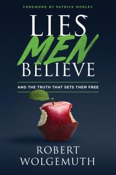 Lies Men Believe: and the Truth that Sets Them Free by Wolgemuth, Robert (9780802414892) Reformers Bookshop