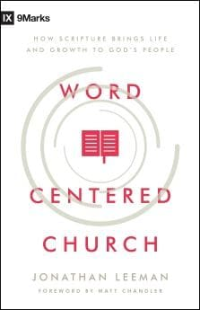 9780802415592 9Marks Word-Centered Church: How Scripture Brings Life and Growth to God's People - Jonathan Leeman