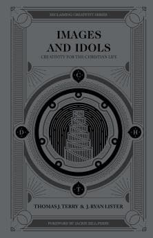 Images and Idols: Creativity for the Christian Life by Terry, Thomas & Lister, J Ryan (9780802418487) Reformers Bookshop