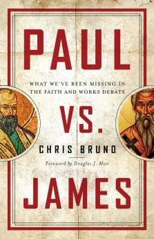Paul Vs. James: What We've Been Missing in the Faith and Works Debate by Bruno, Chris (9780802419125) Reformers Bookshop