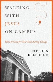 Walking with Jesus on Campus: How to Care for Your Soul during College by Kellough, Stephen (9780802419262) Reformers Bookshop
