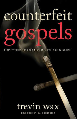 9780802423375-Counterfeit Gospels: Rediscovering the Good News in a World of False Hope-Wax, Trevin
