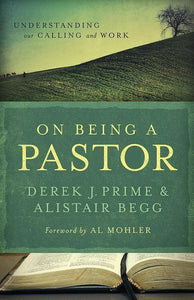 9780802431226-On Being a Pastor: Understanding Our Calling and Work-Prime, Derek; Begg, Alistair