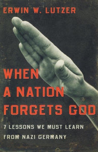 9780802446565-When a Nation Forgets God: 7 Lessons We Must Learn from Nazi Germany-Lutzer, Erwin