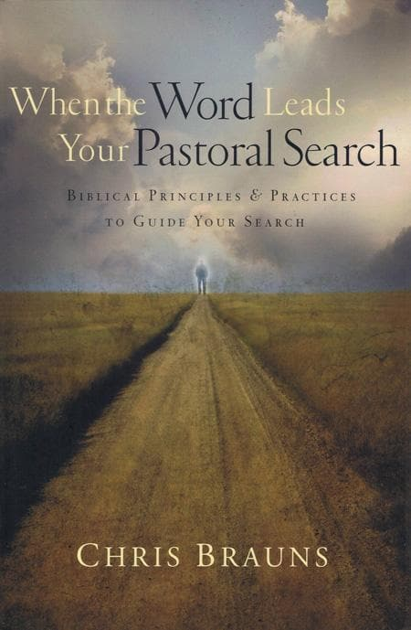 9780802449849-When the Word Leads Your Pastoral Search: Biblical Principles and Practices to Guide Your Search-Brauns, Chris