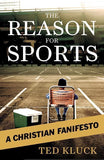 9780802458360-Reason for Sports, The: A Christian Manifesto-Kluck, Ted