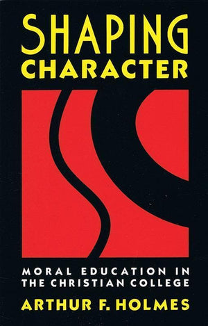 9780802804976-Shaping Character: Moral Education in the Christian College-Holmes, Arthur