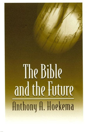 9780802808516-Bible and the Future, The-Hoekema, Anthony A.