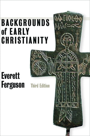 Backgrounds of Early Christianity (3rd Edition) by Ferguson, Everett (9780802822215) Reformers Bookshop