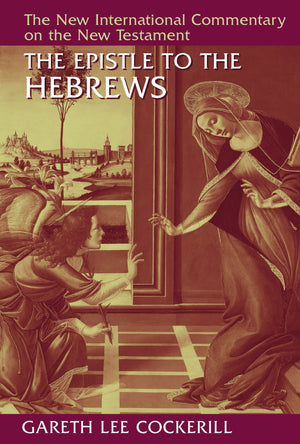 NICNT Epistle to the Hebrews, The by Cockerill, Gareth Lee (9780802824929) Reformers Bookshop