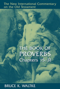 NICOT Book of Proverbs, The, Chapters 15-31