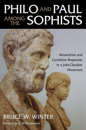 9780802839770-Philo and Paul among the Sophists: Alexandrian and Corinthian Responses to a Julio-Claudian Movement-Winter, Bruce
