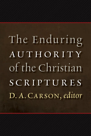 The Enduring Authority of the Christian Scriptures by Carson, D. A. (Editor) (9780802865762) Reformers Bookshop
