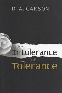 9780802869401-Intolerance of Tolerance, The-Carson, D. A.