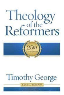 Theology of the Reformers by George, Timothy (9780805401950) Reformers Bookshop