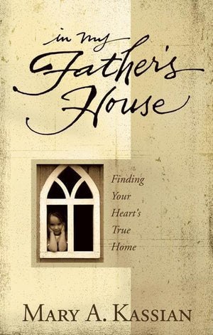 9780805430820-In My Father's House: Finding Your Heart's True Home-Kassian, Mary A.