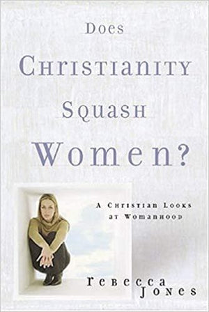 Does Christianity Squash Women? by Jones, Rebecca (9780805430912) Reformers Bookshop