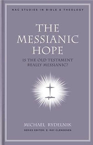NAC Messianic Hope, The: Is the Hebrew Bible Really Messianic? by Rydelnik, Michael (9780805446548) Reformers Bookshop