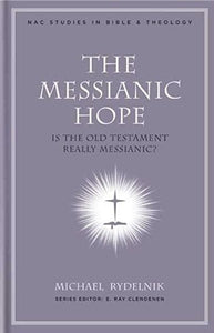 NAC Messianic Hope, The: Is the Hebrew Bible Really Messianic?
