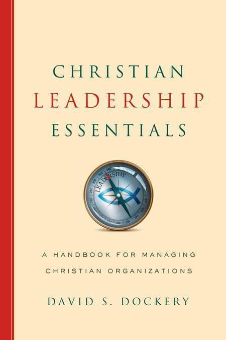 9780805464771-Christian Leadership Essentials: A Handbook for Managing Christian Organizations-Dockery, David S.