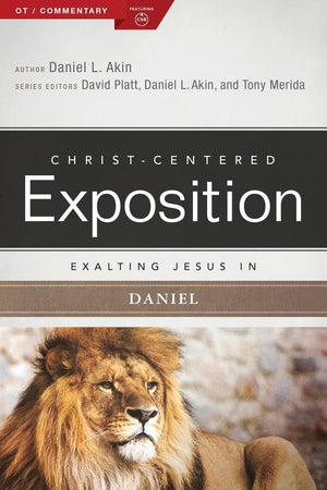 CCE Exalting Jesus in Daniel (Christ-Centered Exposition) by Akin, Daniel & Akin, Jonathan (9780805496871) Reformers Bookshop