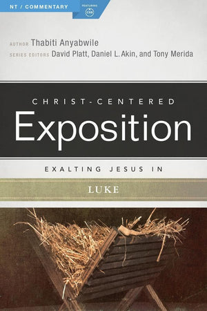 CCE Exalting Jesus in Luke (Christ-Centered Exposition) by Anyabwile, Thabiti (9780805497465) Reformers Bookshop